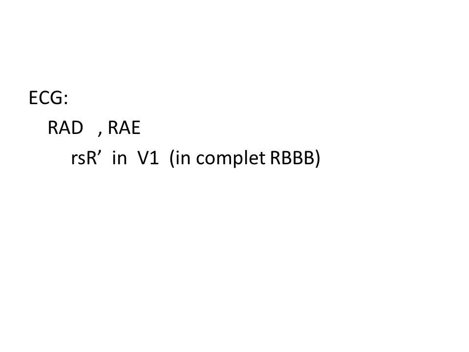 ECG: RAD , RAE rsR' in V1 (in complet RBBB)