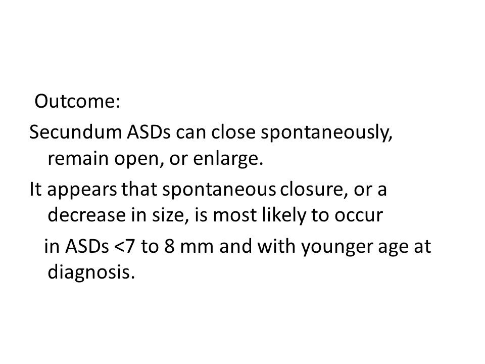 Outcome: Secundum ASDs can close spontaneously, remain open, or enlarge.