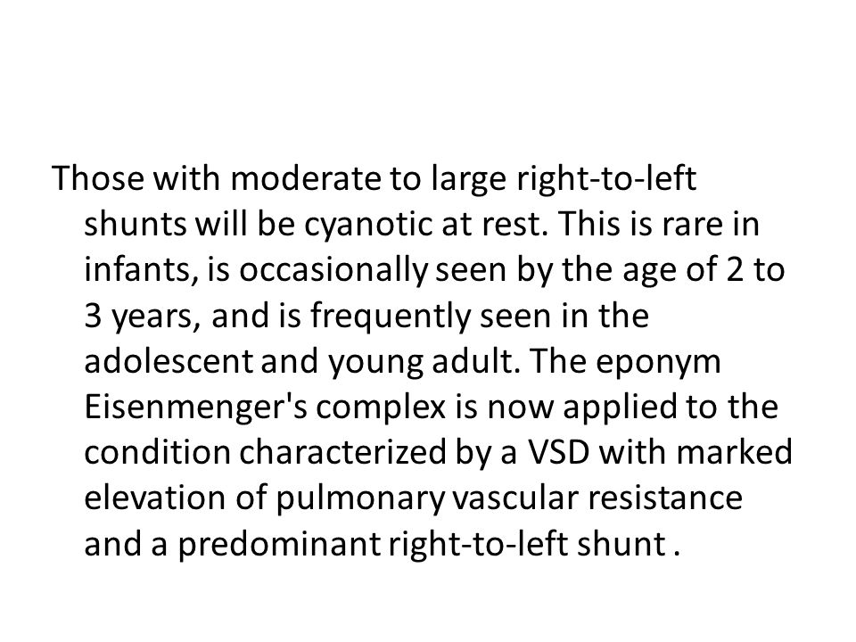 Those with moderate to large right-to-left shunts will be cyanotic at rest.