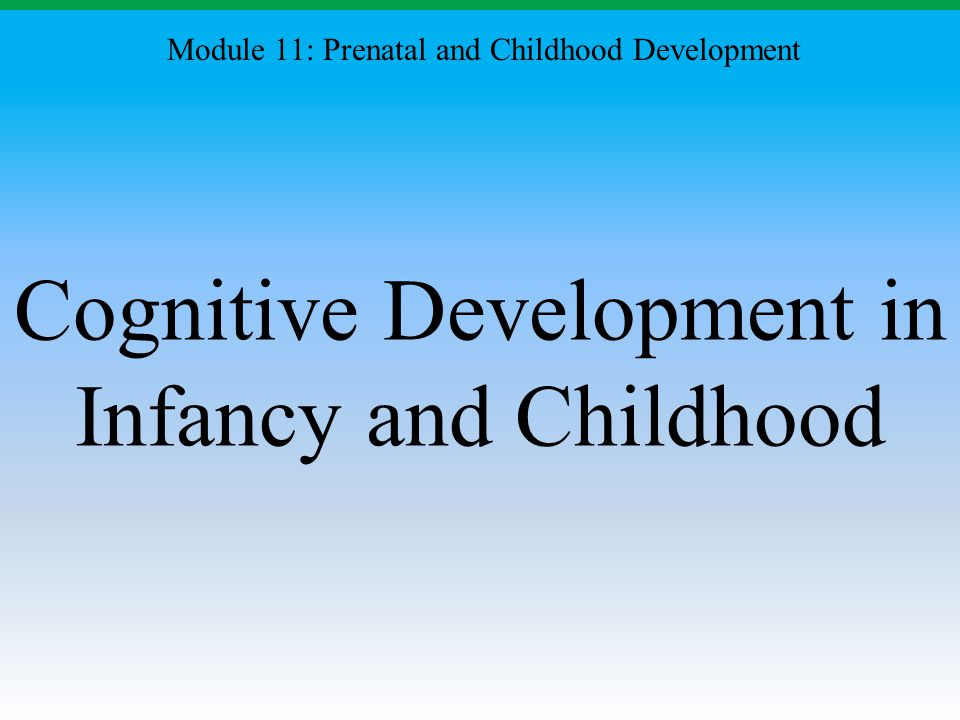 Cognitive Development in Infancy and Childhood