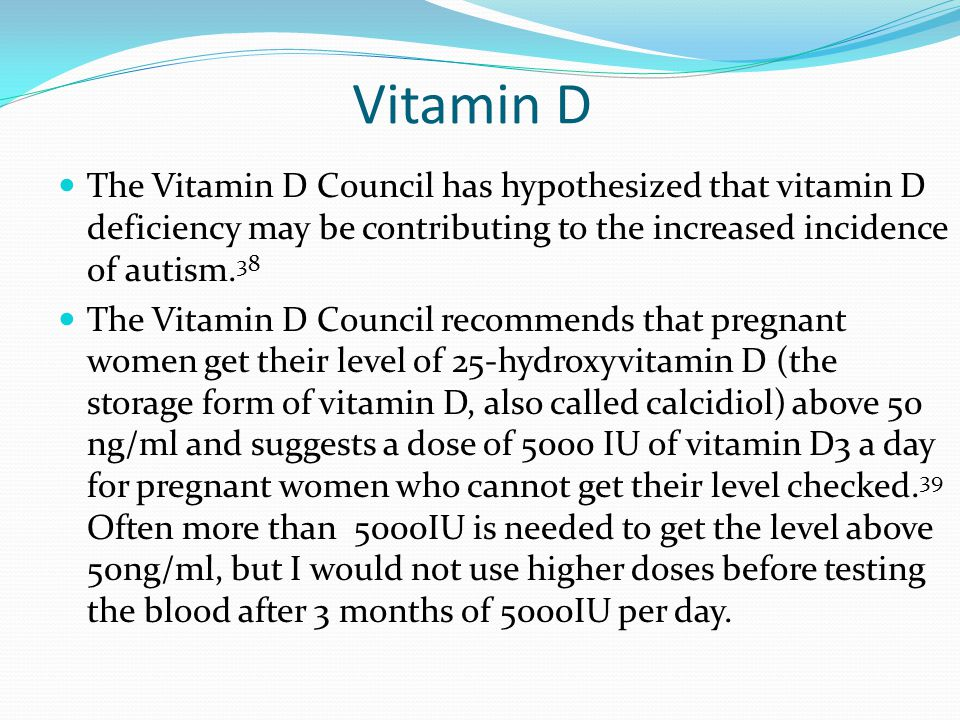 Vitamin D The Vitamin D Council has hypothesized that vitamin D deficiency may be contributing to the increased incidence of autism.38.