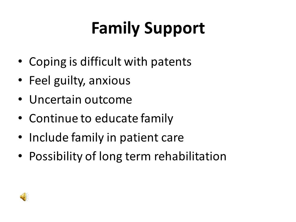 Family Support Coping is difficult with patents Feel guilty, anxious