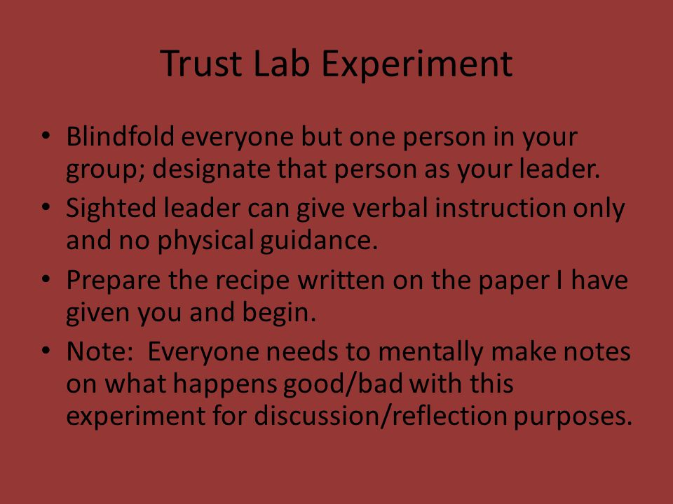 Trust Lab Experiment Blindfold everyone but one person in your group; designate that person as your leader.
