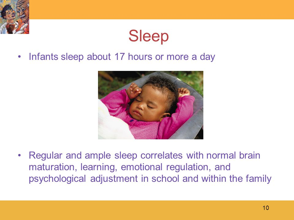 Sleep Infants sleep about 17 hours or more a day