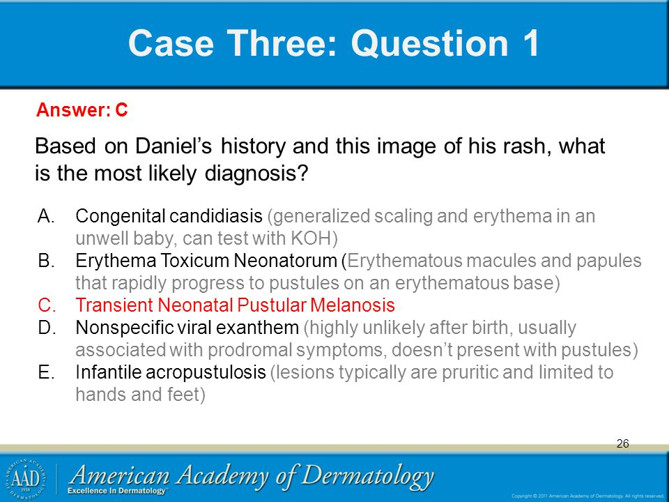 Case Three: Question 1 Answer: C. Based on Daniel's history and this image of his rash, what is the most likely diagnosis