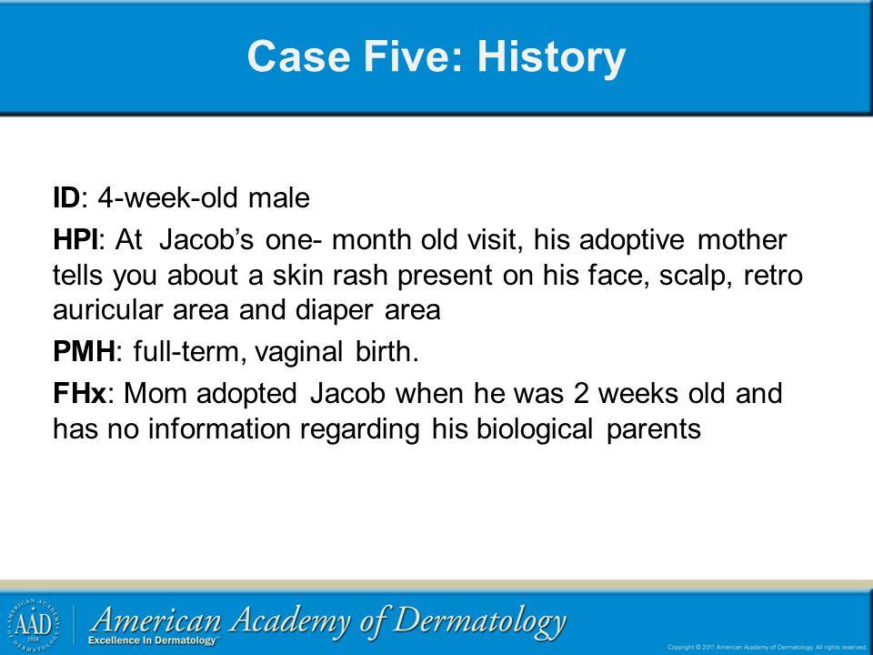 Case Five: History ID: 4-week-old male