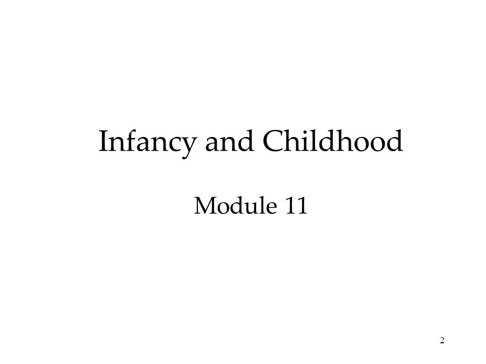 Infancy and Childhood Module 11