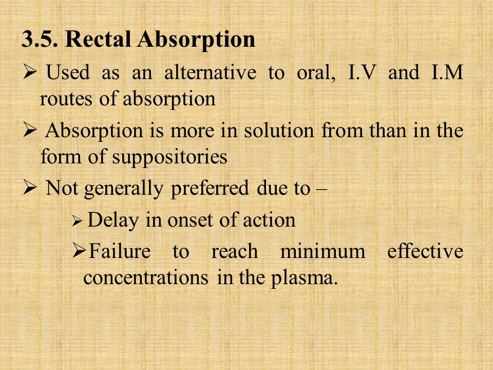 3.5. Rectal Absorption Used as an alternative to oral, I.V and I.M routes of absorption.