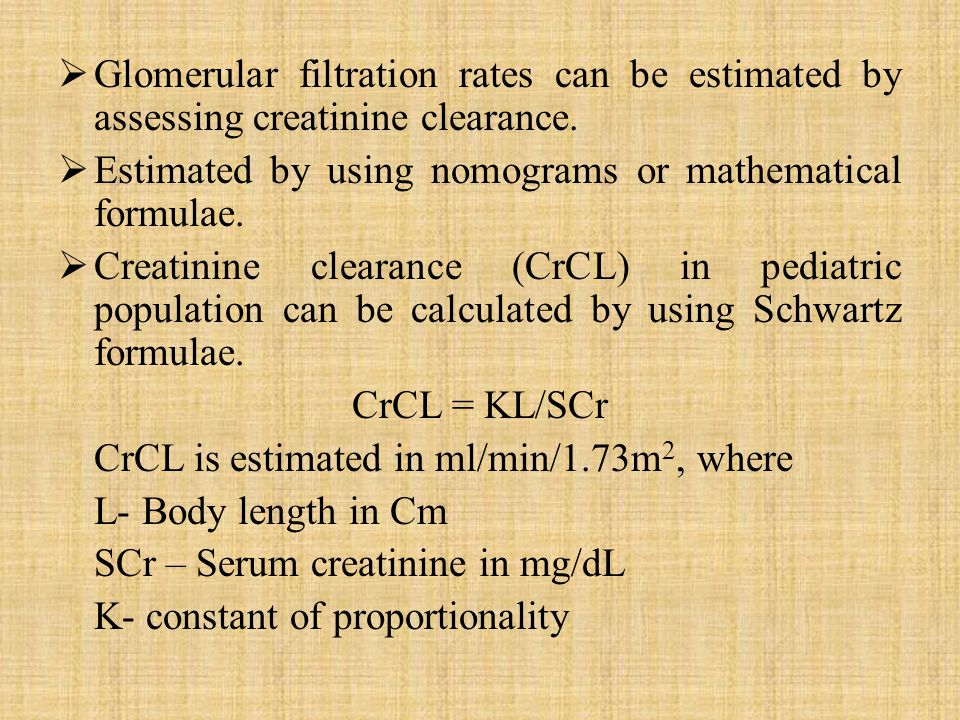 Glomerular filtration rates can be estimated by assessing creatinine clearance.
