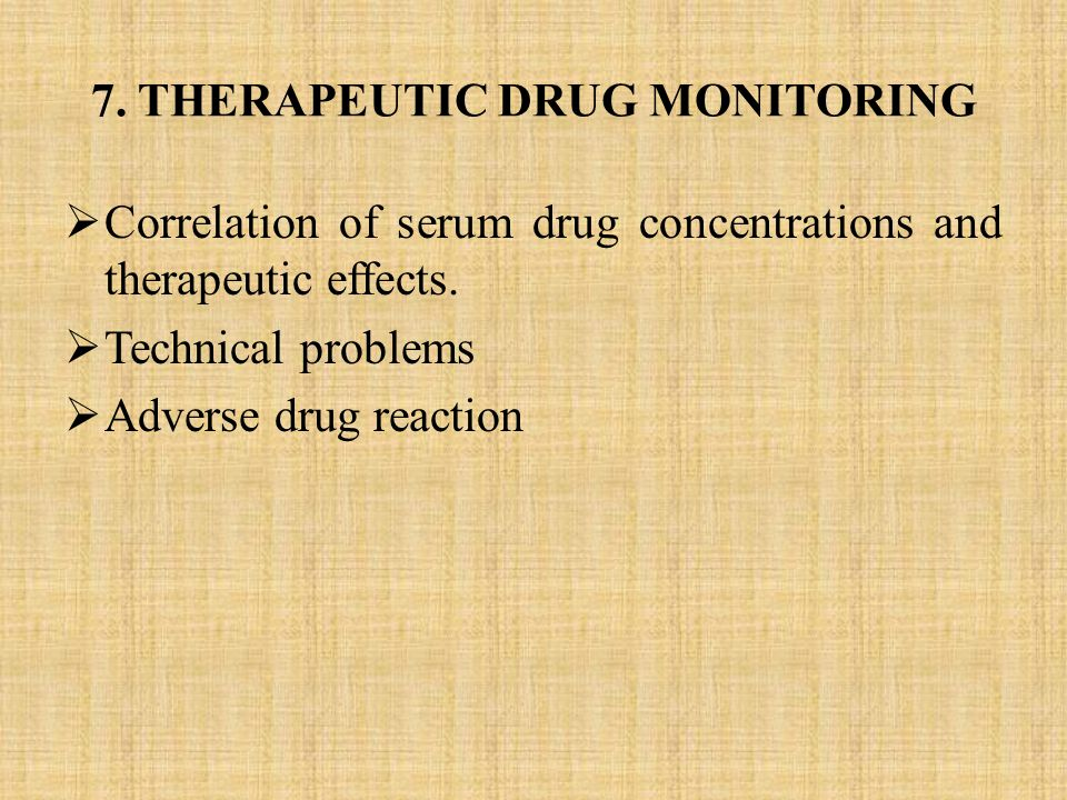 7. THERAPEUTIC DRUG MONITORING