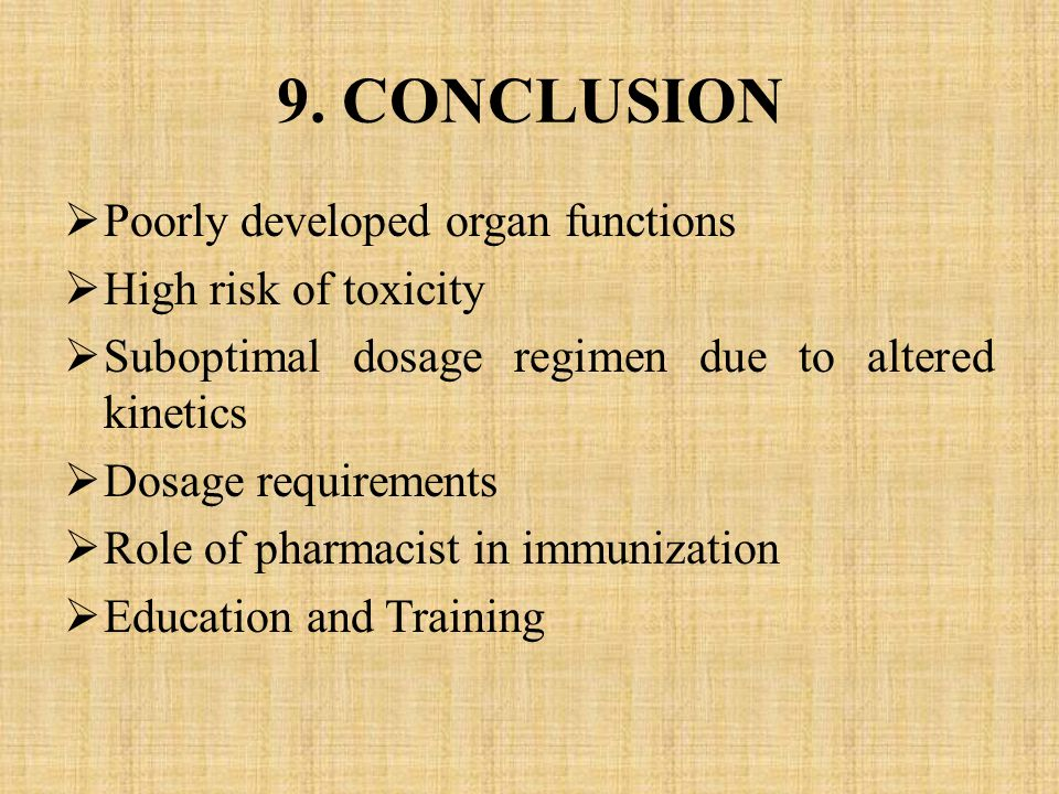 9. CONCLUSION Poorly developed organ functions High risk of toxicity