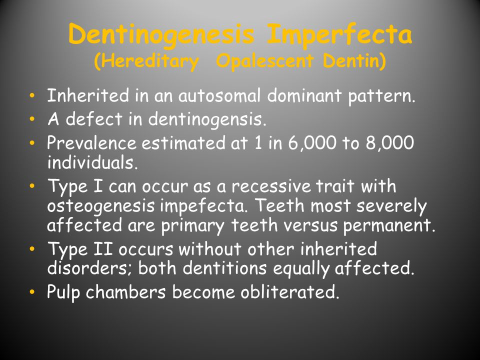 Dentinogenesis Imperfecta (Hereditary Opalescent Dentin)