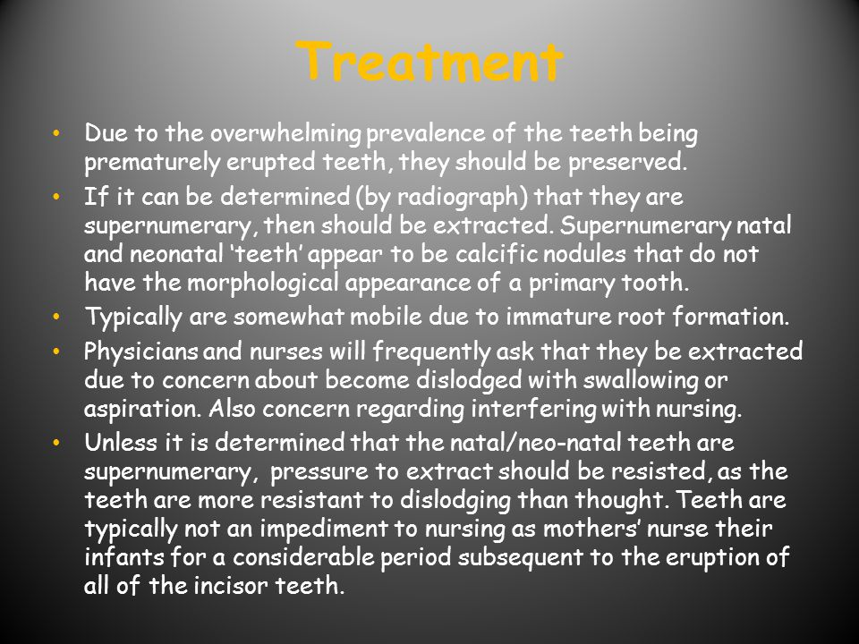 Treatment Due to the overwhelming prevalence of the teeth being prematurely erupted teeth, they should be preserved.