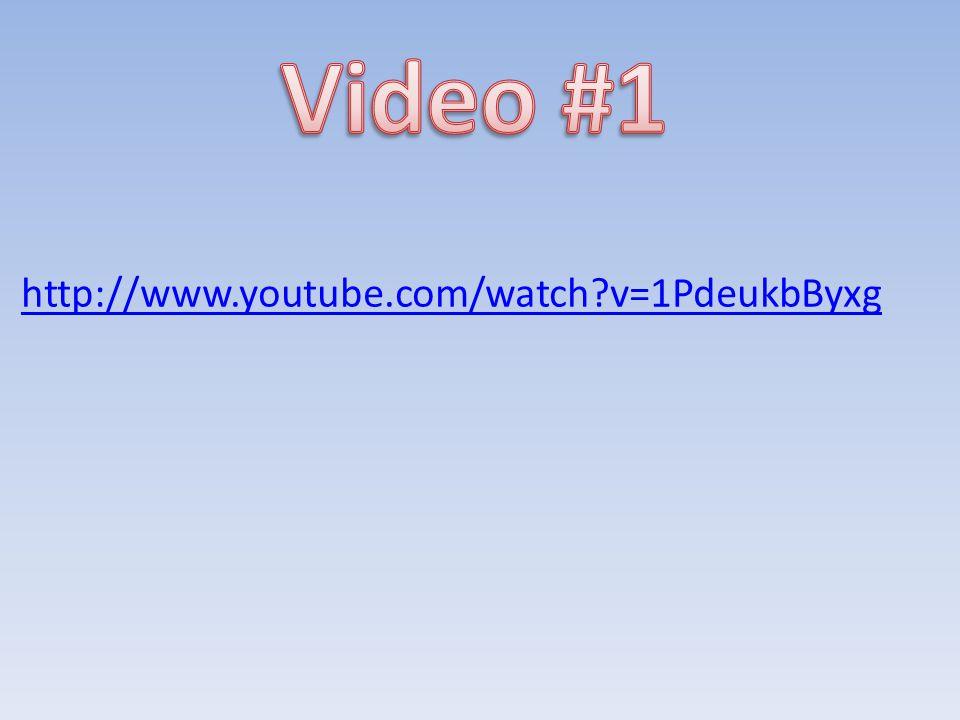 Video #1 http://www.youtube.com/watch v=1PdeukbByxg