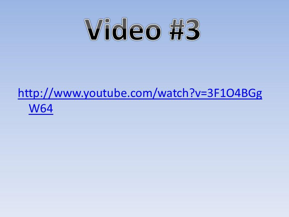 Video #3 http://www.youtube.com/watch v=3F1O4BGgW64