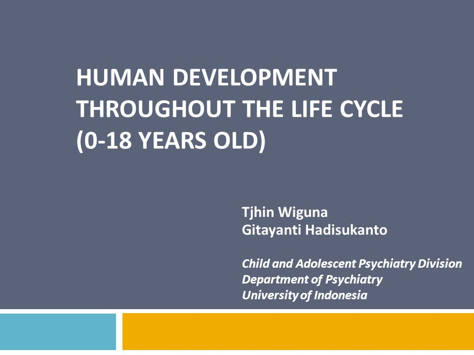 HUMAN DEVELOPMENT THROUGHOUT THE LIFE CYCLE (0-18 years old)