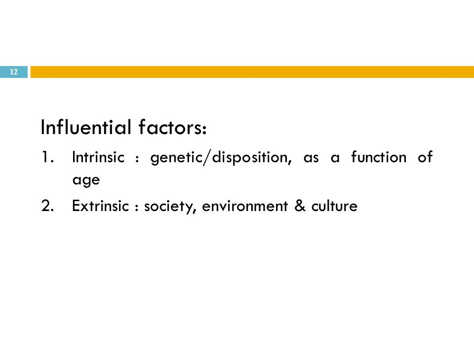 Influential factors: Intrinsic : genetic/disposition, as a function of age.