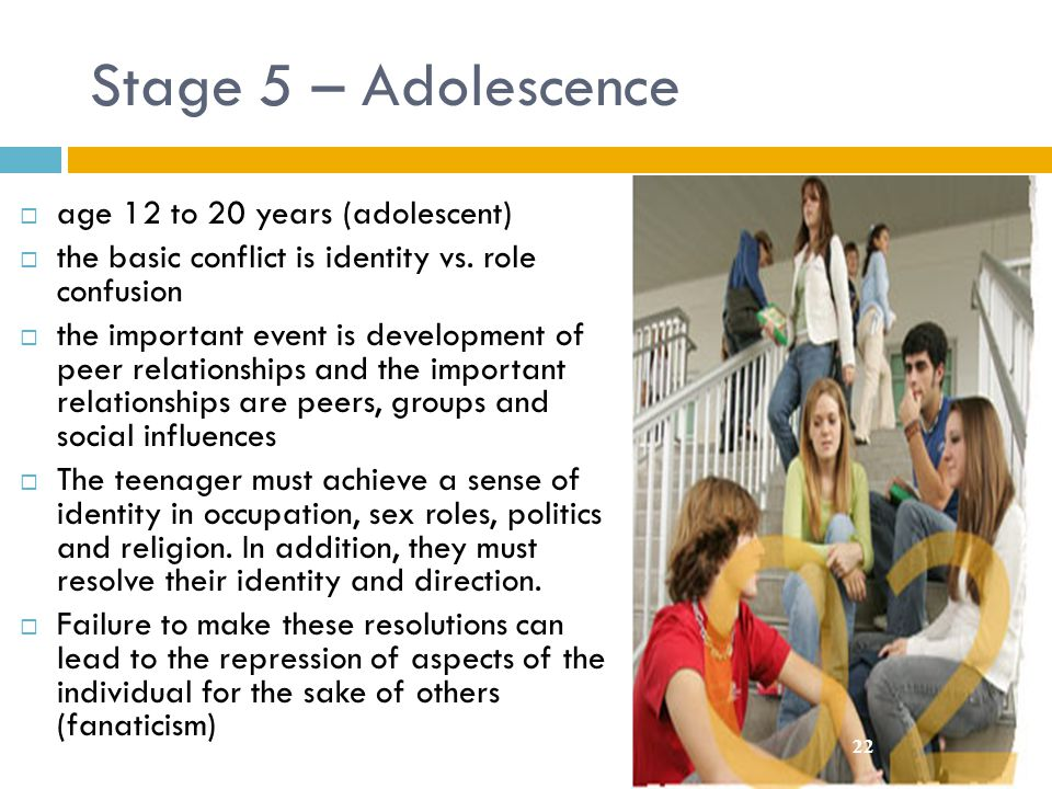 Stage 5 – Adolescence age 12 to 20 years (adolescent)