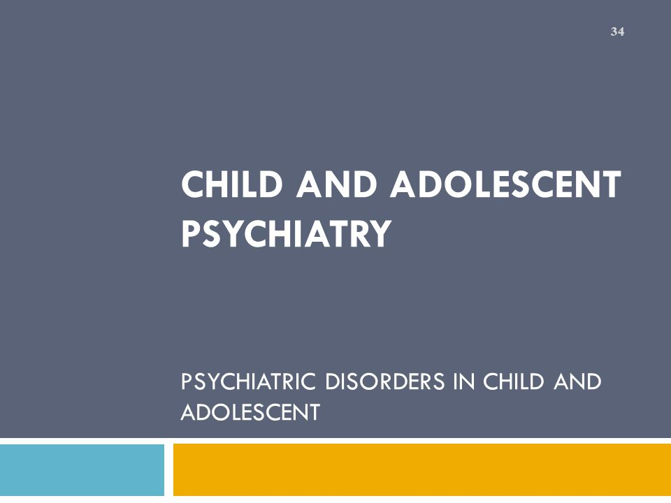 CHILD and ADOLESCENT PSYCHIATRY PSYCHIATRIC DISORDERS IN CHILD AND ADOLESCENT
