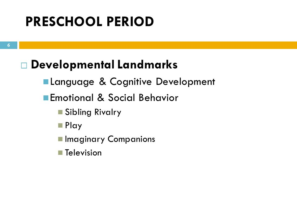 PRESCHOOL PERIOD Developmental Landmarks