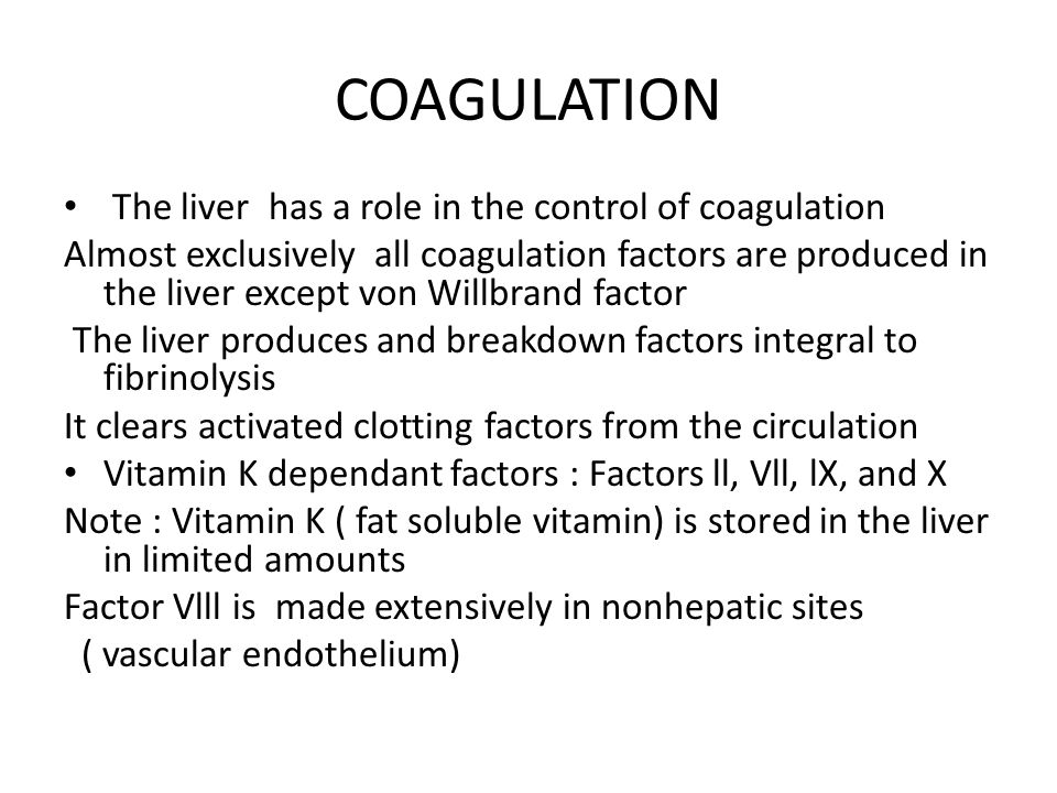COAGULATION The liver has a role in the control of coagulation