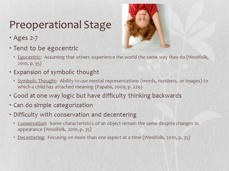 Preoperational Stage Ages 2-7 Tend to be egocentric