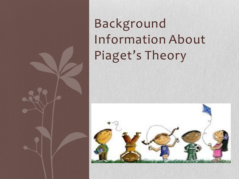 Background Information About Piaget's Theory