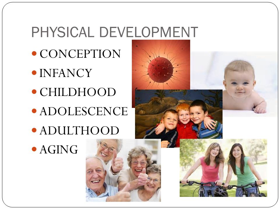 PHYSICAL DEVELOPMENT CONCEPTION INFANCY CHILDHOOD ADOLESCENCE