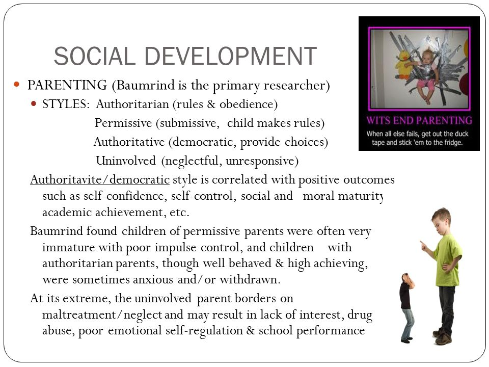 SOCIAL DEVELOPMENT PARENTING (Baumrind is the primary researcher)