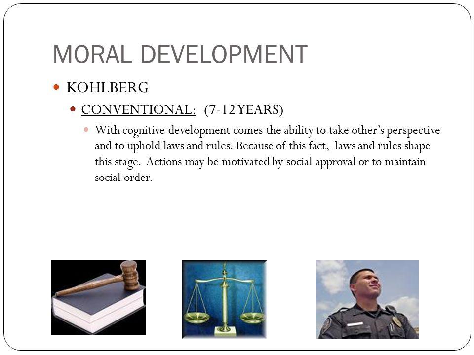 MORAL DEVELOPMENT KOHLBERG CONVENTIONAL: (7-12 YEARS)