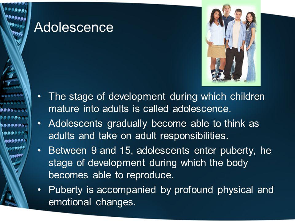Adolescence The stage of development during which children mature into adults is called adolescence.
