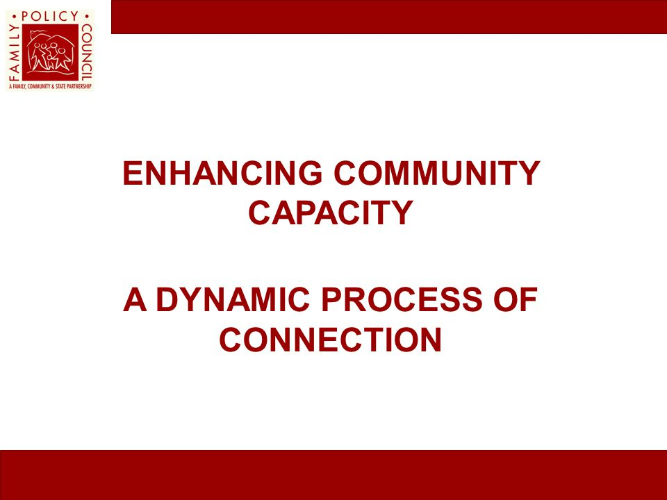 Enhancing Community Capacity a Dynamic Process of connection