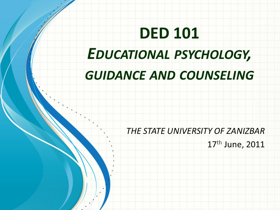 DED 101 Educational psychology, guidance and counseling