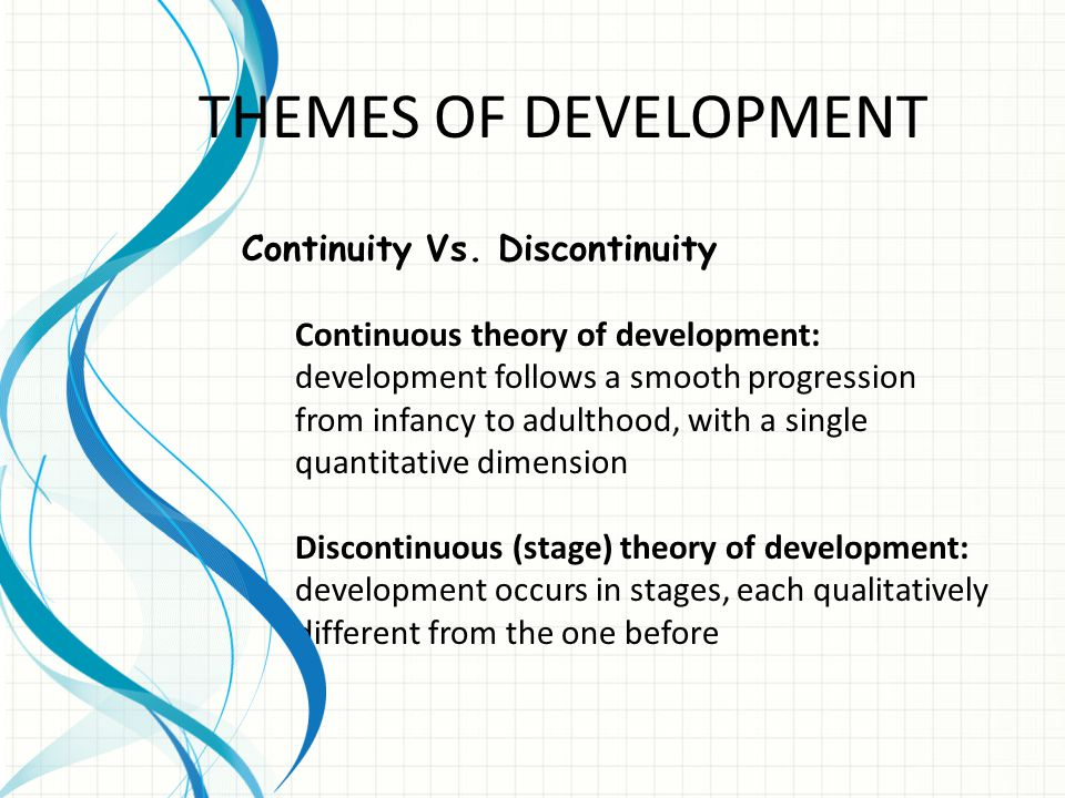 THEMES OF DEVELOPMENT Continuity Vs. Discontinuity