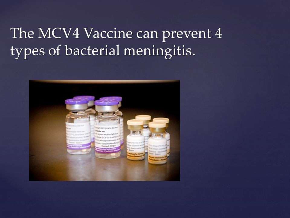 The MCV4 Vaccine can prevent 4 types of bacterial meningitis.
