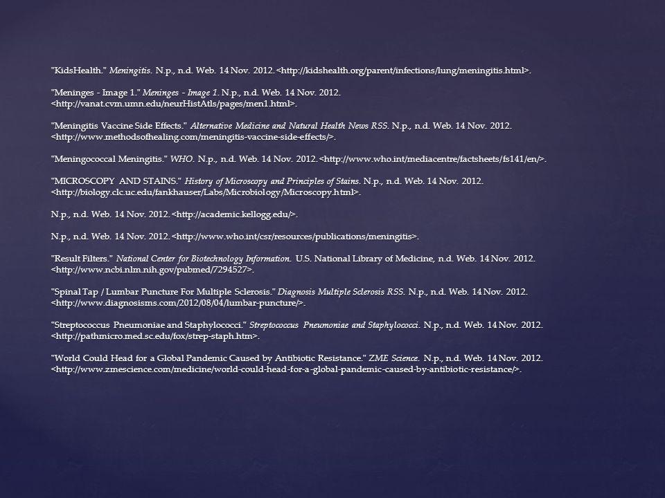 KidsHealth. Meningitis. N. p. , n. d. Web. 14 Nov. 2012