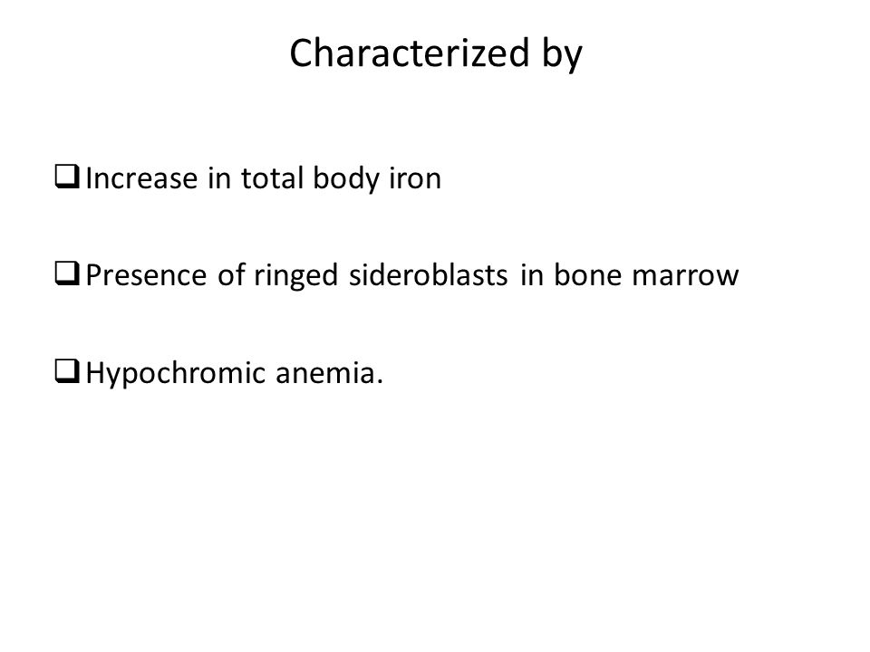 Characterized by Increase in total body iron