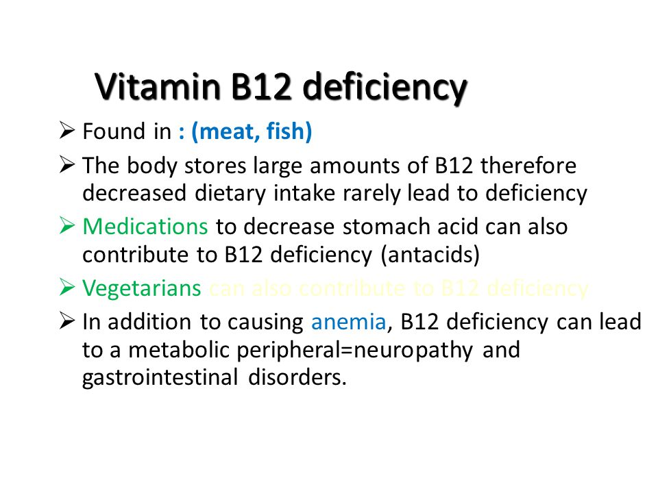 Vitamin B12 deficiency Found in : (meat, fish)
