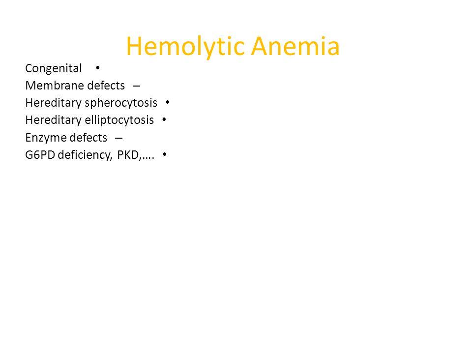 Hemolytic Anemia Congenital Membrane defects Hereditary spherocytosis