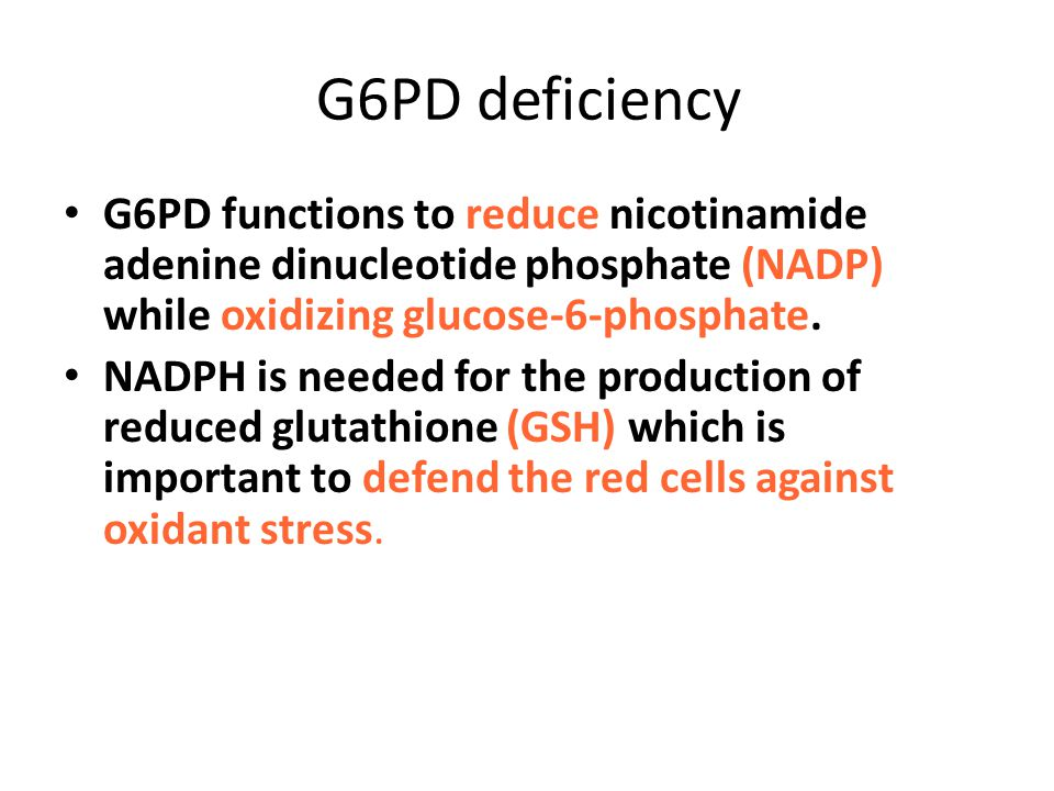 G6PD deficiency G6PD functions to reduce nicotinamide adenine dinucleotide phosphate (NADP) while oxidizing glucose-6-phosphate.