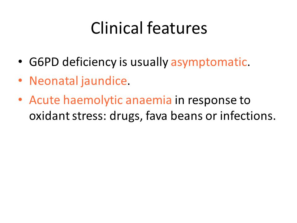 Clinical features G6PD deficiency is usually asymptomatic.