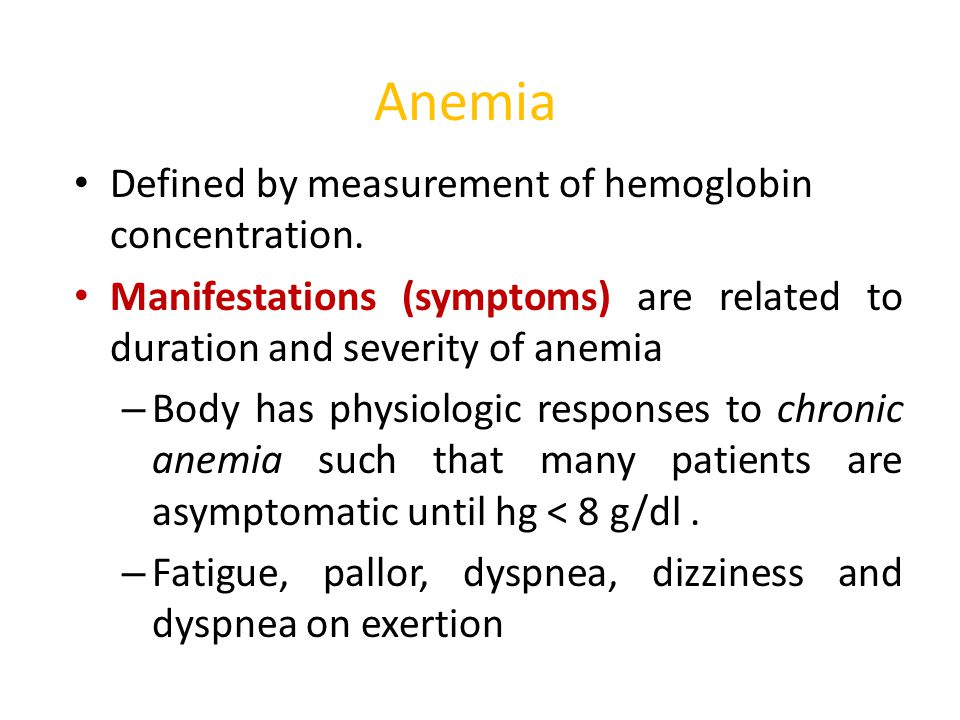 Anemia Defined by measurement of hemoglobin concentration.