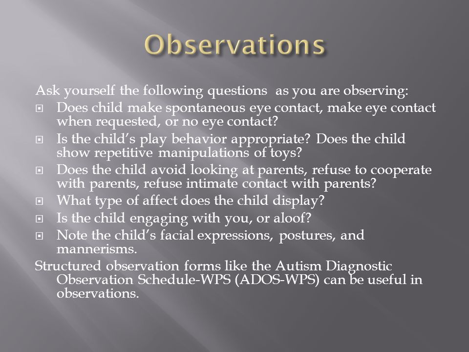 Observations Ask yourself the following questions as you are observing: