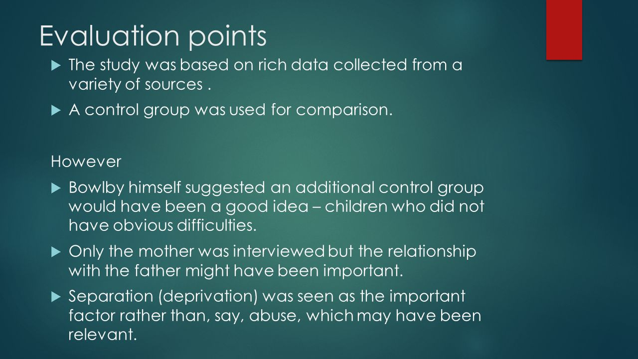 Evaluation points The study was based on rich data collected from a variety of sources . A control group was used for comparison.