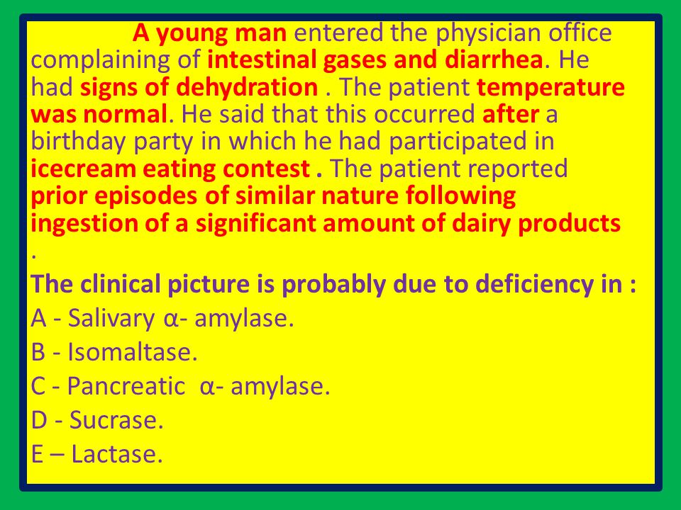 A young man entered the physician office complaining of intestinal gases and diarrhea.