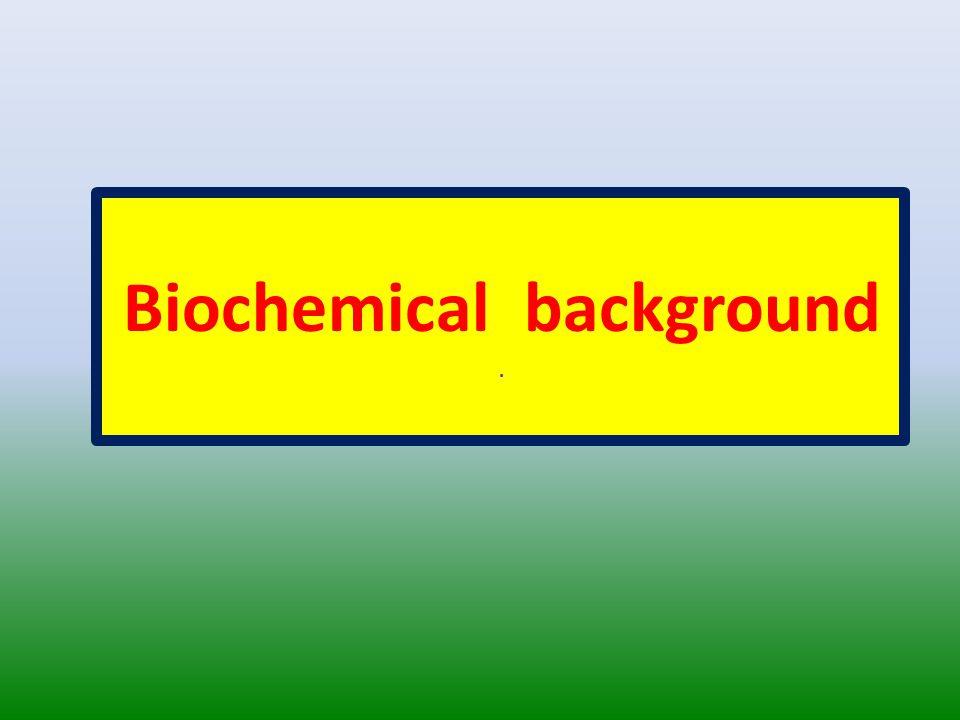 Biochemical background