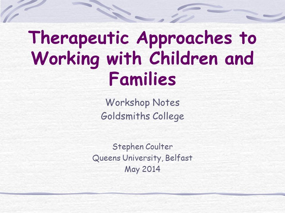Therapeutic Approaches to Working with Children and Families