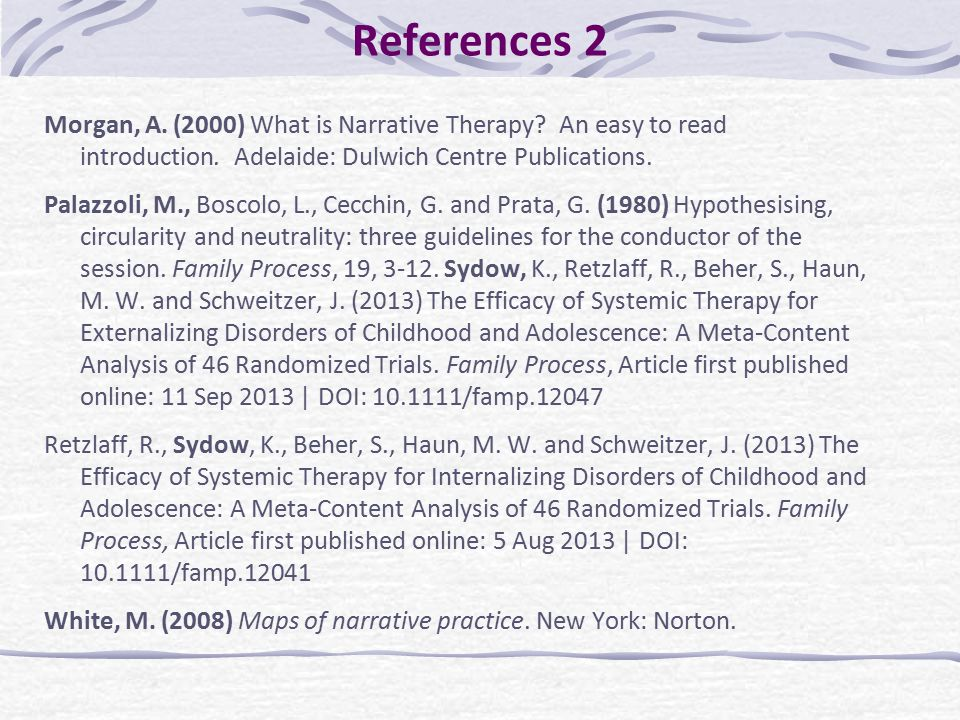 References 2 Morgan, A. (2000) What is Narrative Therapy An easy to read introduction. Adelaide: Dulwich Centre Publications.