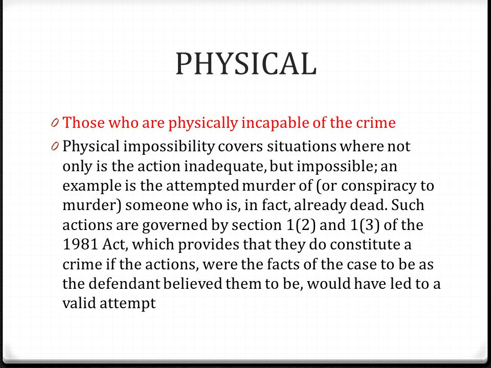 PHYSICAL Those who are physically incapable of the crime