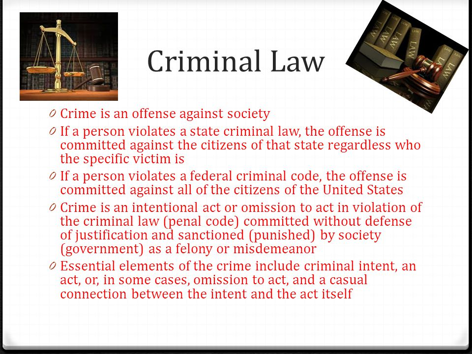 Criminal Law Crime is an offense against society